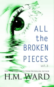 All The Broken Pieces Vol. 3 ebook by H.M. Ward