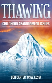 Thawing Childhood Abandonment Issues ebook by Don Carter