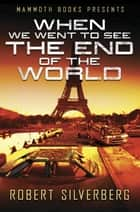 Mammoth Books presents When We Went to See the End of the World ebook by