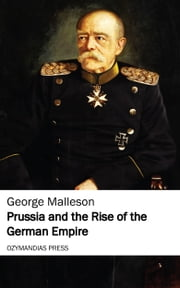 Prussia and the Rise of the German Empire ebook by George Malleson