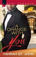 A Chance with You ebook by Yahrah St. John