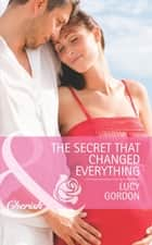 The Secret That Changed Everything (Mills & Boon Cherish) (The Larkville Legacy, Book 6) ebook by Lucy Gordon