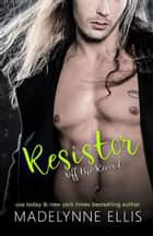 Resistor - Off the Record, #2 ebook by Madelynne Ellis