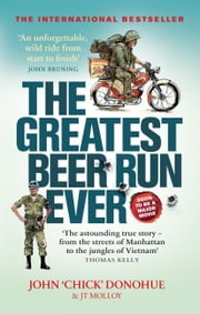 The Greatest Beer Run Ever - A Crazy Adventure in a Crazy War *SOON TO BE A MAJOR MOVIE* ebook by