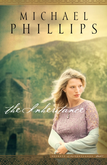 The Inheritance (Secrets of the Shetlands Book #1) ebook by Michael Phillips