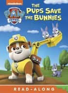 Pups Save the Bunnies (Board) (PAW Patrol) ebook by Nickelodeon Publishing