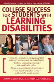 College Success for Students With Learning Disabilities: Strategies and Tips to Make the Most of Your College Experience ebook by Cynthia G. Simpson,Vicky G. Spencer