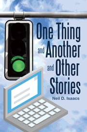 One Thing and Another and Other Stories ebook by Neil D. Isaacs