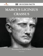 Marcus Licinius Crassus 135 Success Facts - Everything you need to know about Marcus Licinius Crassus ebook by Jessica Colon