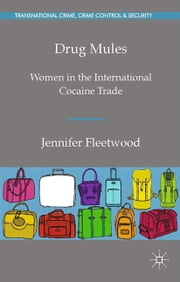 Drug Mules - Women in the International Cocaine Trade ebook by J. Fleetwood