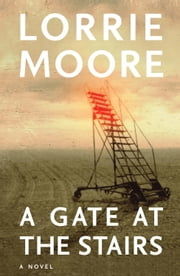 A Gate at the Stairs ebook by Lorrie Moore