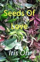Seeds Of Love ebook by Iris Oh