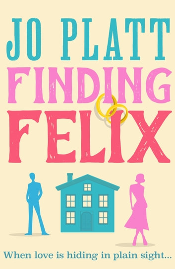 Finding Felix - The feel-good romantic comedy of the year! ebook by Jo Platt