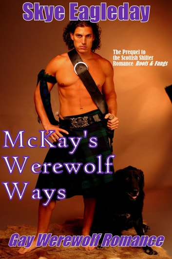 McKay's Werewolf Ways (Gay Werewolf Romance) ebook by Skye Eagleday