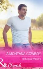 A Montana Cowboy (Mills & Boon Cherish) (Hitting Rocks Cowboys, Book 4) ebook by Rebecca Winters