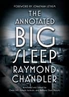 The Annotated Big Sleep ebook by Raymond Chandler, Owen Hill, Pamela Jackson,...
