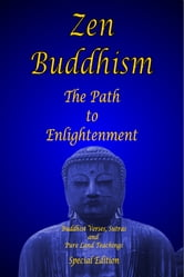 Zen Buddhism - The Path to Enlightenment - Special Edition: - Buddhist Verses, Sutras & Teachings ebook by Shawn Conners