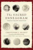 The Sacred Enneagram - Finding Your Unique Path to Spiritual Growth ebook by Christopher L. Heuertz, Richard Rohr
