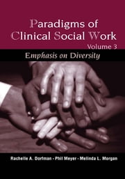Paradigms of Clinical Social Work - Emphasis on Diversity ebook by Rachelle A. Dorfman-Zukerman, Ph.D.,Melinda L. Morgan, Ph.D.,Phil Meyer