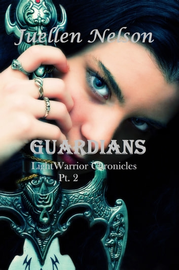 Guardians (Light Warrior Chronicles Book 1) Part 2 ebook by JuEllen Nelson