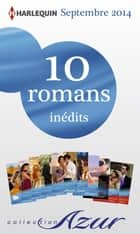 10 romans Azur inédits + 2 gratuits (n°3505 à 3514 - septembre 2014) - Harlequin collection Azur ebook by Collectif