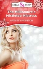 The Millionaire's Mistletoe Mistress (Mills & Boon Short Stories) ebook by Natalie Anderson