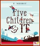 Five Children and It - [TT4] - Original and Unabridged Content ebook by Edith Nesbit