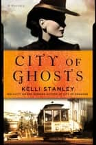 City of Ghosts - A Miranda Corbie Mystery ebook by Kelli Stanley
