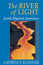 The River of Light - Jewish Mystical Awareness ebook by Lawrence Kushner