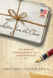 Letters from the Closet - Ten Years of Correspondence That Changed My Life ebook by Amy Hollingsworth