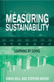 Measuring Sustainability - Learning From Doing ebook by Simon Bell,Stephen Morse