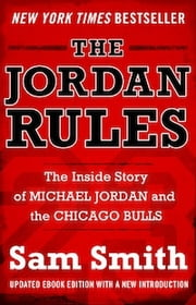 The Jordan Rules - The Inside Story of Michael Jordan and the Chicago Bulls ebook by Sam Smith