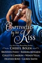Captivated By His Kiss: Seven Regency Romances ebook door Cheryl Bolen, Wendy Vella, Heather Boyd,...