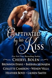 Captivated By His Kiss: Seven Regency Romances ebook by Cheryl Bolen, Wendy Vella, Heather Boyd,...