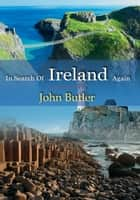 In Search Of Ireland Again ebook by John Butler