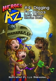 Heroes A2Z #4: Digging For Dinos ebook by David Anthony,Charles David Clasman