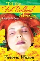 'Til the Fat Redhead Sleeps ebook by Victoria Wilson