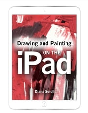 Drawing and Painting on the iPad ebook by Diana Seidl