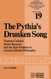 The Pythia's Drunken Song - Thomas Carlyle's Sartor Resartus and the Style Problem in German Idealist Philosophy ebook by J.A. Dibble