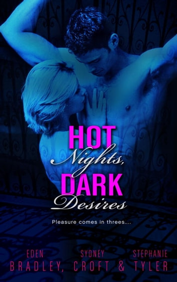 Hot Nights, Dark Desires ebook by Eden Bradley,Stephanie Tyler,Sydney Croft