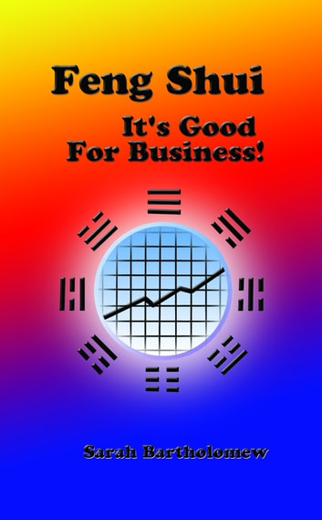 Feng Shui: It's Good For Business! ebook by Sarah Bartholomew