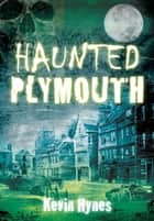 Haunted Plymouth ebook by
