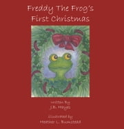 Freddy The Frog's First Christmas ebook by J.B. Hayes