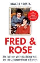 Fred & Rose - The Full Story of Fred and Rose West and the Gloucester House of Horrors ebook by Howard Sounes
