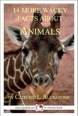 14 More Wacky Facts About Animals: A 15-Minute Book
