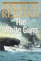 The White Guns ebook by Douglas Reeman