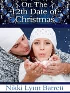 On the 12th Date of Christmas ebook by Nikki Lynn Barrett