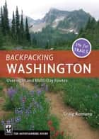 Backpacking Washington - Overnight and Multiday Routes ebook by Craig Romano