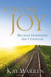 Choose Joy - Because Happiness Isn't Enough ebook by Kay Warren