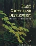Plant Growth and Development ebook by Lalit M. Srivastava